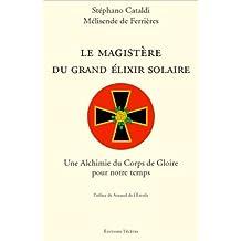 Le Magistère du Grand Elixir Solaire : Une Alchimie du Corps de Gloire pour notre temps