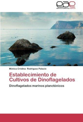 Establecimiento de Cultivos de Dinoflagelados: Dinoflagelados marinos planct????nicos (Spanish Edition) by M????nica Cristina Rodriguez Palacio (2012-11-20)