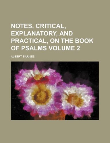 Notes, critical, explanatory, and practical, on the book of Psalms Volume 2