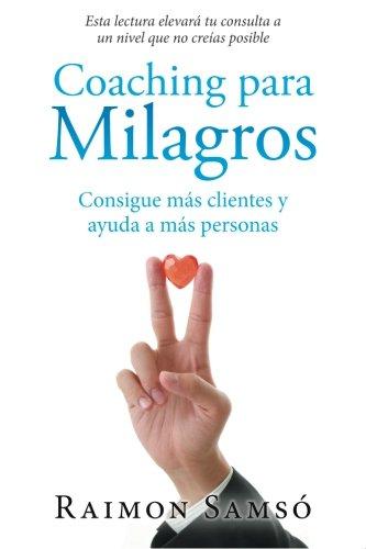 Coaching para Milagros: Consigue más clientes y ayuda a más personas por Raimon Samsó