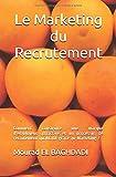 Le Marketing du Recrutement: Comment construire une marque d'employeur attractive et un processus de recrutement qualitatif grâce au Marketing ?...