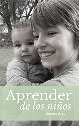 APRENDER DE LOS NIÑOS: Crianza con apego por Carmen Grau