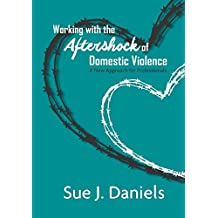 Working with the Aftershock of Domestic Violence: A New Approach for Professionals
