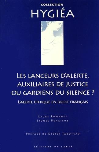 Les lanceurs d'alerte, auxiliaires de justice ou gardiens du silence ? : L'alerte éthique en droit français par Laure Romanet