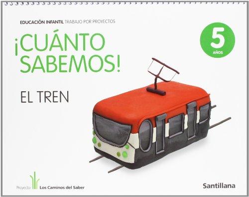 Cuanto Sabemos el Tren Educ Infantil 5 Años Trabajo Por Proyectos los Caminos Del Saber Santillana - 9788468002286