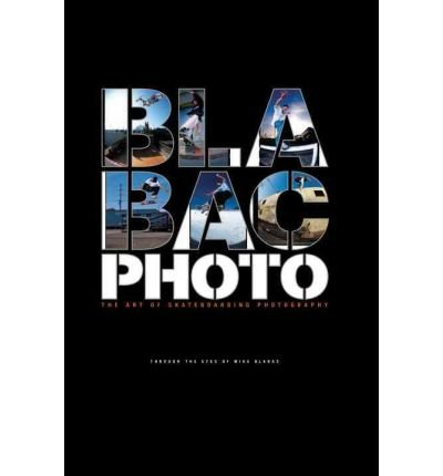[(Blabac Photo: The Art of Skateboarding Photography)] [ By (author) Mike Blabac, By (author) J. Grant Brittain, By (author) Jake Phelps ] [August, 2009]