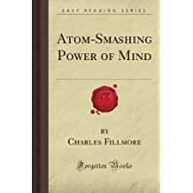Atom-Smashing Power of Mind (Forgotten Books) by Charles Emilie Fillmore (2008-10-16)