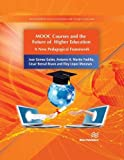 Mooc Courses and the Future of Higher Education: A New Pedagogical Framework (River Publishers Series in Innovation and