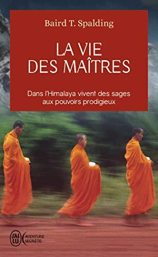 La vie des maitres - dans l'himalaya vivent des sages aux pouvoirs prodigieux (J'ai lu Aventure secrète) por Baird Spalding