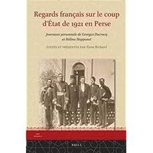 Regards Francais Sur Le Coup D'Etat de 1921 En Perse: Journaux Personnels de Georges Ducrocq Et Helene Hoppenot (Iran Studies, Band 13)