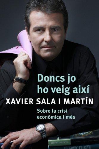 Doncs jo ho veig així: Sobre la crisi econòmica i més por Xavier Sala i Martín