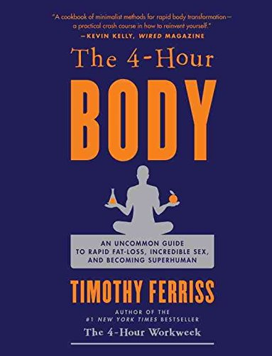[The 4-Hour Body: An Uncommon Guide to Rapid Fat-Loss, Incredible Sex, and Becoming Superhuman] (By: Timothy Ferriss) [published: December, 2010]