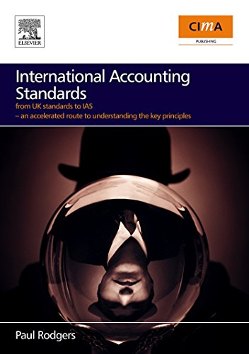 International Accounting Standards: From UK Standards to IAS, An Accelerated Route to Understanding the Key Principles of International Accounting Rules