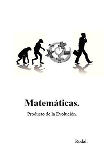 Matematicas. Producto de la Evolucion. por Alberto Rodriguez