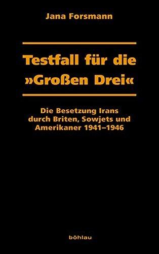 Testfall für die »Großen Drei«: Die Besetzung Irans durch Briten, Sowjets und Amerikaner 1941-1946 (Dresdner Historische Studien) by Jana Forsmann (2009-12-15)