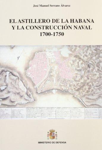 El astillero de La Habana y la construcción naval 1700-1750 por J.M. Serrano Alvarez