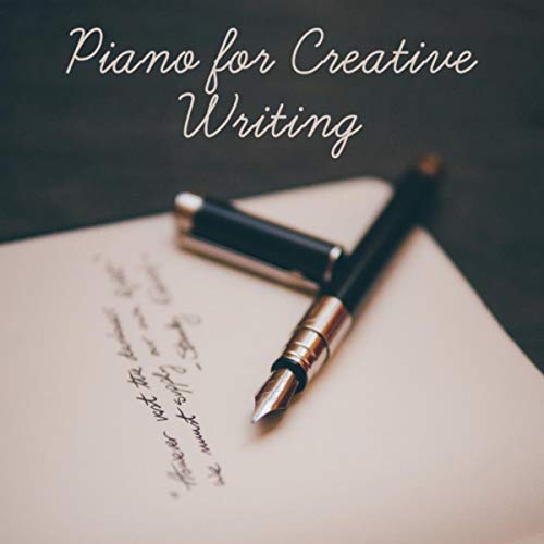 Piano for Creative Writing - Inspiration, Focus, Essays, Papers, Stories, Poetry, Songs -