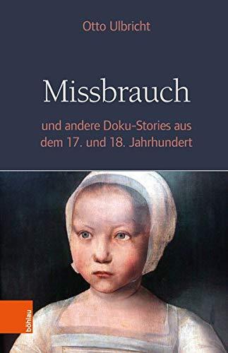 Missbrauch: und andere Doku-Stories aus dem 17. und 18. Jahrhundert