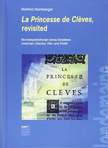 La Princesse de Clèves, revisited: Re-Interpretationen eines Klassikers zwischen Literatur, Film und Politik (édition lendemain)