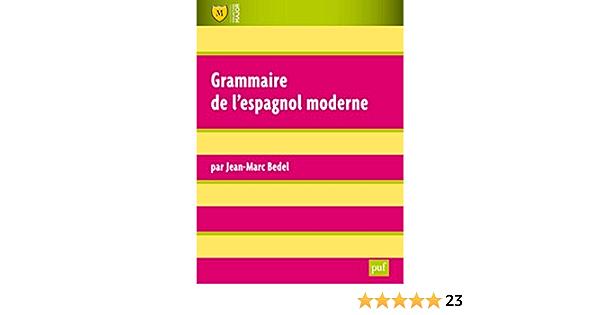 Grammaire De L Espagnol Moderne Amazon Fr Bedel Jean Marc Livres