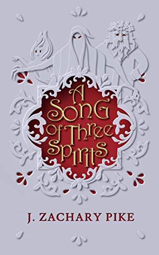 A Song of Three Spirits (English Edition) por J. Zachary Pike