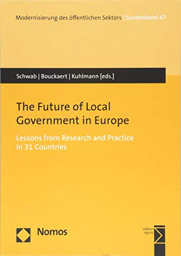 The Future of Local Government in Europe: Lessons from Research and Practice in 31 Countries (Modernisierung des offentlichen Sektors, Band 47)