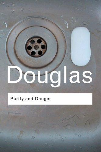 Purity and Danger: An Analysis of Concepts of Pollution and Taboo: Volume 93 (Routledge Classics)