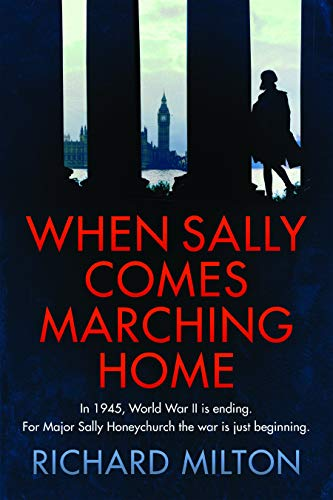 When Sally comes marching home (Sally Honeychurch Book 1) by Richard Milton