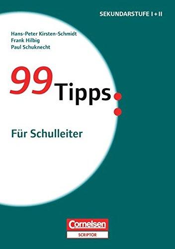 99 Tipps - Praxis-Ratgeber Schule für die Sekundarstufe I und II: 99 Tipps: Für Schulleiter