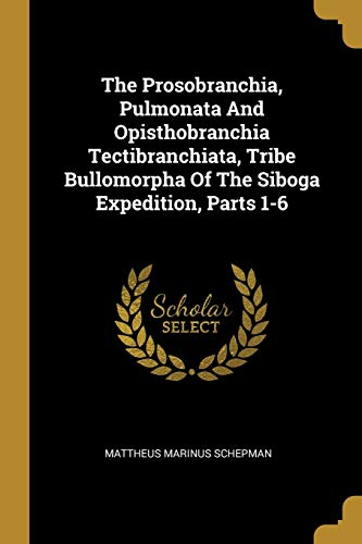 The Prosobranchia, Pulmonata And Opisthobranchia Tectibranchiata, Tribe Bullomorpha Of The Siboga Expedition, Parts 1-6