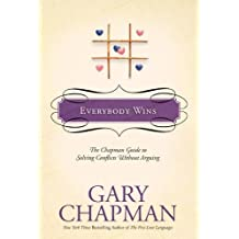 Everybody Wins: The Chapman Guide to Solving Conflicts Without Arguing (Marriage Saver)