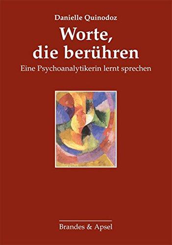 Worte, die berühren: Eine Psychoanalytikerin lernt sprechen