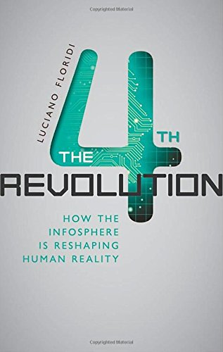 The Fourth Revolution: How the Infosphere is Reshaping Human Reality por Luciano Floridi
