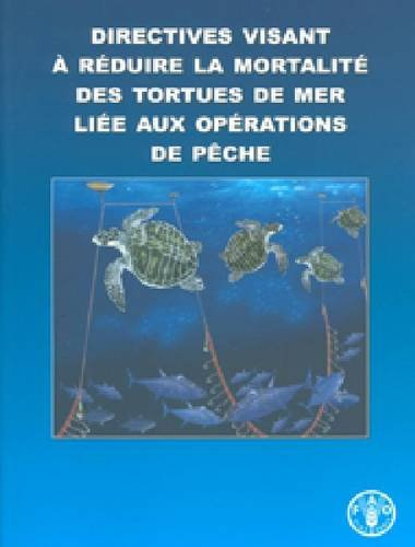 Directives Visant a Reduire La Mortalite Des Tortues De Mer Liee Aux Operations De Peche par Food and Agriculture Organization of the United Nations
