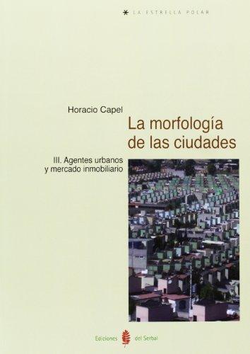 La morfología de las ciudades III : agentes urbanos y mercado inmobiliario