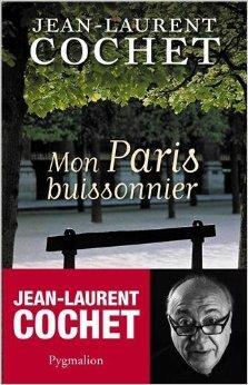 Mon Paris buissonnier de Jean-Laurent Cochet ( 9 février 2013 )