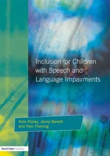 Inclusion for Children with Speech and Language Impairments: Accessing the Curriculum and Promoting Personal and Social Development 1st edition by Ripley, Kate, Barrett, Jenny, Fleming, Pam (2001) Paperback