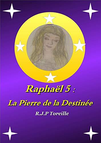 Couverture du livre Raphaël 5: La Pierre de la Destinée (Saga Raphaël)