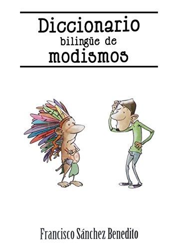 Diccionario Bilingüe de Modismos: Más de 2.500 modismos, frases idiomáticas, refranes y expresiones en inglés y español de [Benedito, Francisco Sánchez]