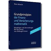 Grundprinzipien der Finanz- und Versicherungsmathematik: Grundlagen und Anwendungen der Bewertung von Zahlungsströmen