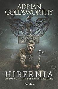Hibernia: En los confines del Imperio romano par Adrian Goldsworthy