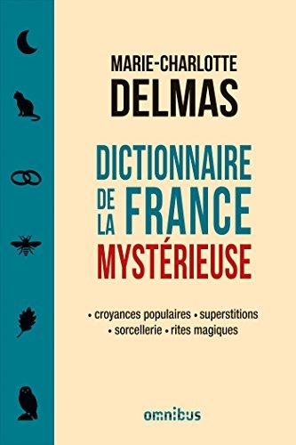 Dictionnaire de la France mystérieuse - Marie-Charlotte Delmas sur Bookys