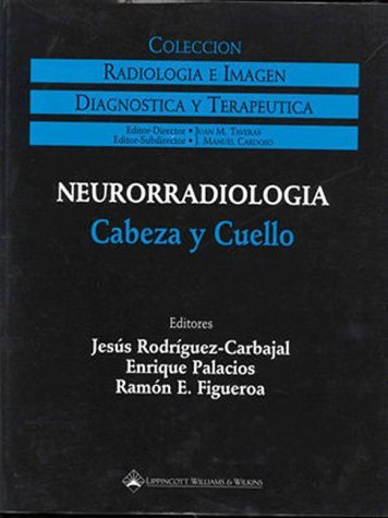 Neurorradiologia: Cabeza y Cuello (Coleccion Radiologia E Imagen Diagnostica y Terapeutica) by Jesus Rodriguez-Carbajal (1999-10-30)