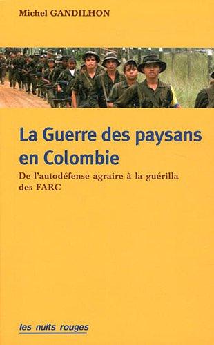 La guerre des paysans en Colombie. De l'autodfense agraire  la gurilla des farc