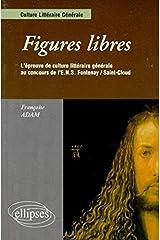 Figures libres : L'épreuve de culture littéraire générale au concours d'entrée ENS Fontenay/St-Cloud Broché
