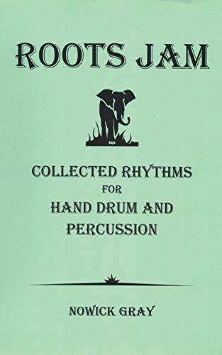 Roots Jam 1: Collected Rhythms for Hand Drum and Percussion (English Edition)