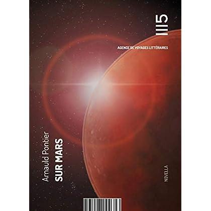 Sur Mars: Récit de voyage en terre rouge