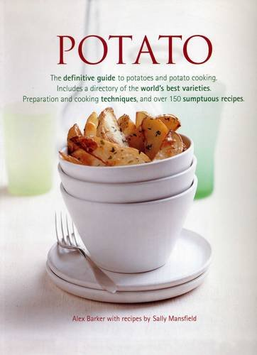 Potato: The Definitive Guide to Potatoes and Potato Cooking, Including a Directory of the World's Best Varieties, Preparation and Cooking Techniques, and Over 150 Sumptuous Recipes