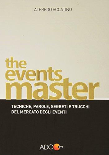 The events master. Tecniche, parole, segreti e trucchi del mercato degli eventi