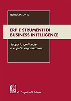 ERP e strumenti di Business Intelligence: supporto gestionale e impatto organizzativo di [De Santis, Federica]